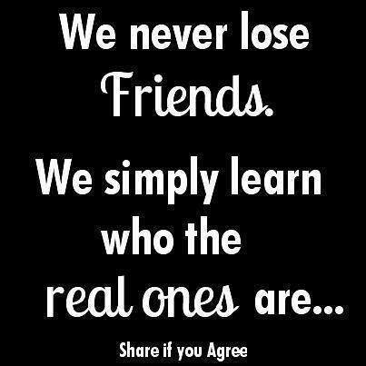 We Don't Lose Friends; We Discover Real Ones