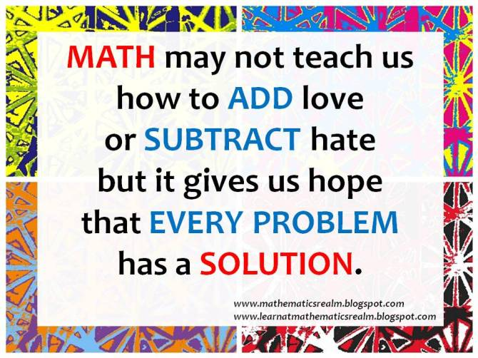 MATH may not teach us how to ADD love or SUBTRACT hate...