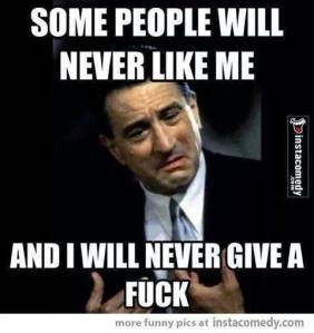 Some people will never like me...