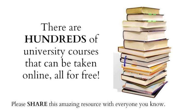 There are HUNDREDS of university courses that can be taken online, all for free!