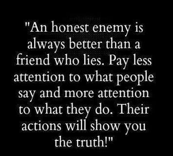 An honest enemy is always better than a friend who lies.